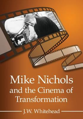 Mike Nichols & the Cinema of Transformation